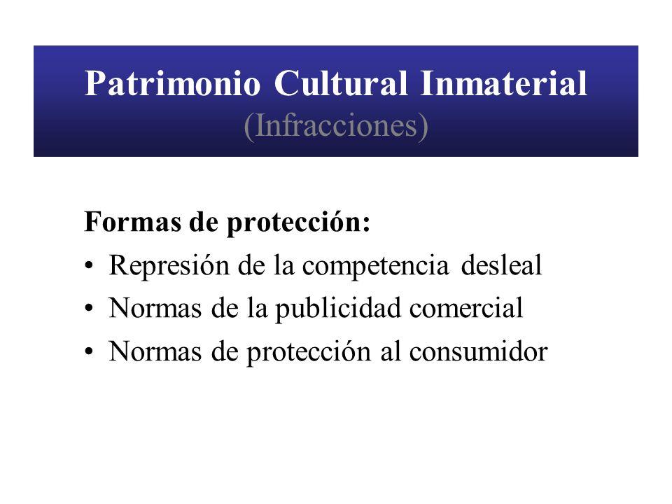 Patrimonio Cultural Inmaterial (Infracciones) Formas de protección: Represión de la competencia desleal Normas de la publicidad comercial Normas de pr