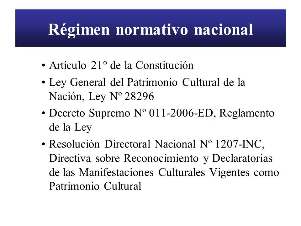 Régimen normativo nacional Artículo 21° de la Constitución Ley General del Patrimonio Cultural de la Nación, Ley Nº 28296 Decreto Supremo Nº 011-2006-