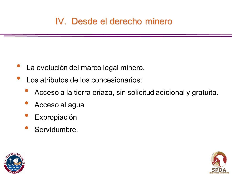 IV. Desde el derecho minero La evolución del marco legal minero. Los atributos de los concesionarios: Acceso a la tierra eriaza, sin solicitud adicion