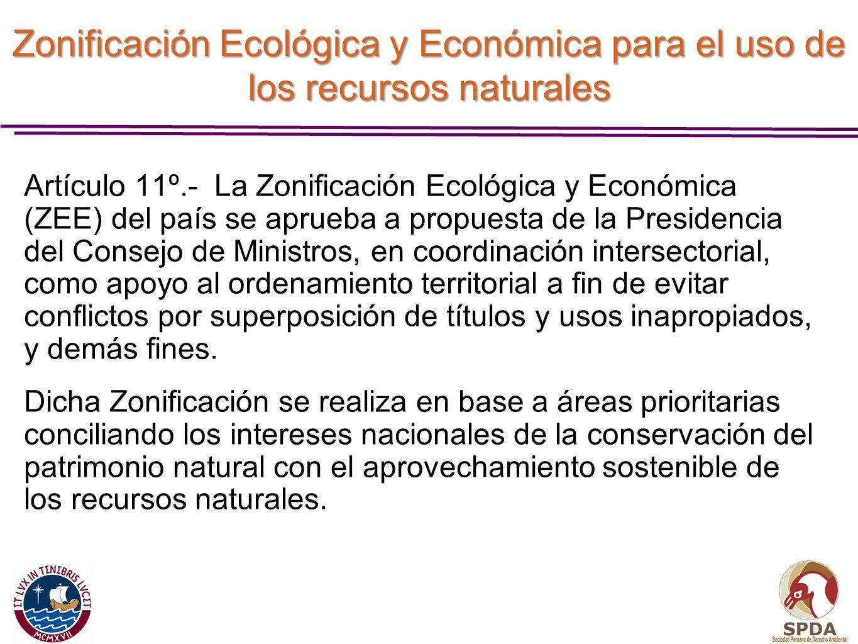Zonificación Ecológica y Económica para el uso de los recursos naturales Artículo 11º.- La Zonificación Ecológica y Económica (ZEE) del país se aprueb
