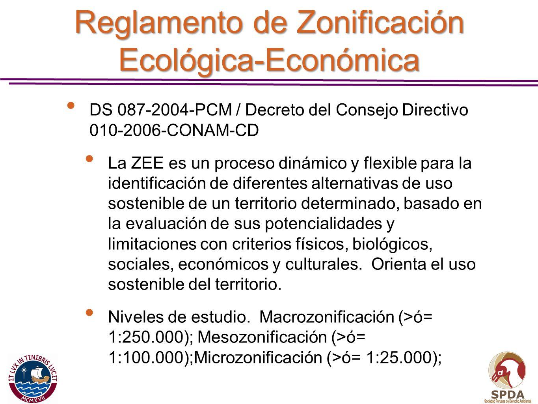 Reglamento de Zonificación Ecológica-Económica DS 087-2004-PCM / Decreto del Consejo Directivo 010-2006-CONAM-CD La ZEE es un proceso dinámico y flexi