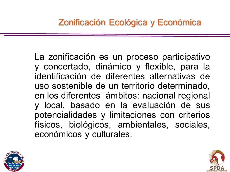 Zonificación Ecológica y Económica La zonificación es un proceso participativo y concertado, dinámico y flexible, para la identificación de diferentes