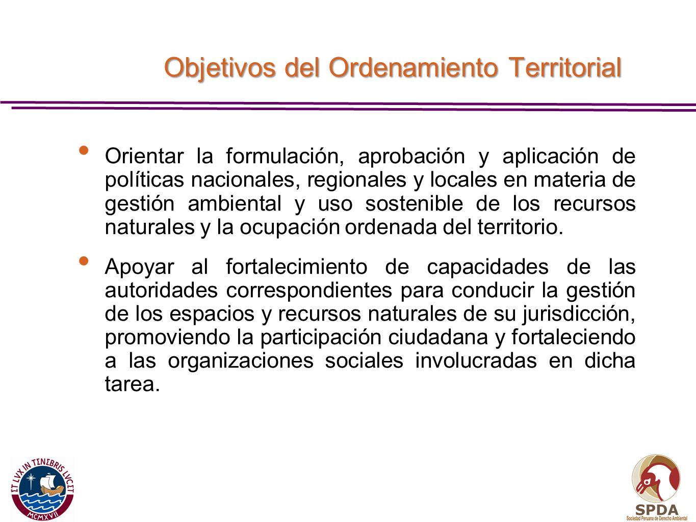 Objetivos del Ordenamiento Territorial Orientar la formulación, aprobación y aplicación de políticas nacionales, regionales y locales en materia de ge