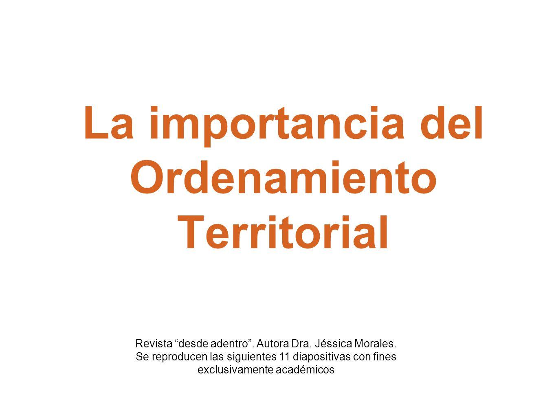 La importancia del Ordenamiento Territorial Revista desde adentro. Autora Dra. Jéssica Morales. Se reproducen las siguientes 11 diapositivas con fines