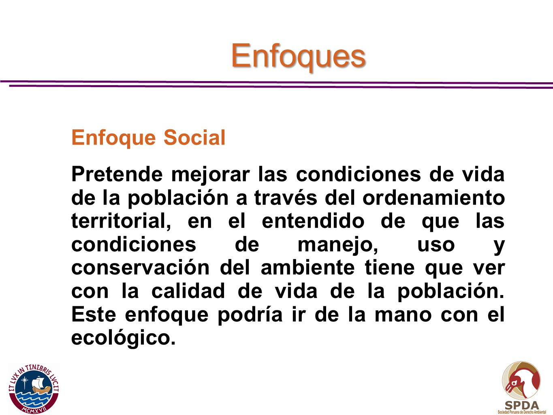 Enfoque Social Pretende mejorar las condiciones de vida de la población a través del ordenamiento territorial, en el entendido de que las condiciones