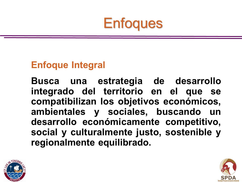 Enfoque Integral Busca una estrategia de desarrollo integrado del territorio en el que se compatibilizan los objetivos económicos, ambientales y socia