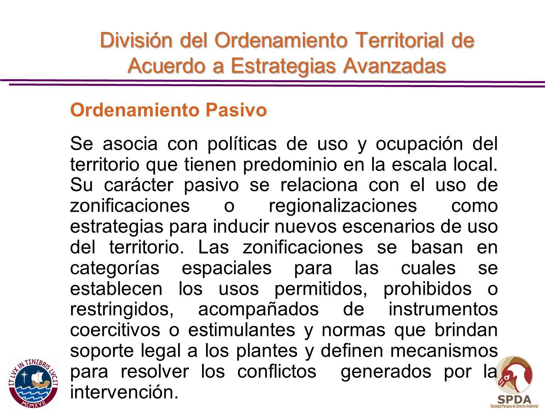 División del Ordenamiento Territorial de Acuerdo a Estrategias Avanzadas Ordenamiento Pasivo Se asocia con políticas de uso y ocupación del territorio