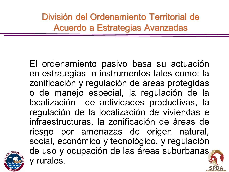 El ordenamiento pasivo basa su actuación en estrategias o instrumentos tales como: la zonificación y regulación de áreas protegidas o de manejo especi