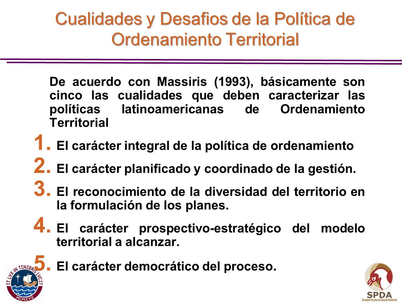 Cualidades y Desafios de la Política de Ordenamiento Territorial De acuerdo con Massiris (1993), básicamente son cinco las cualidades que deben caract
