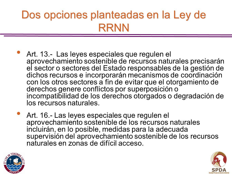 Dos opciones planteadas en la Ley de RRNN Art. 13.- Las leyes especiales que regulen el aprovechamiento sostenible de recursos naturales precisarán el