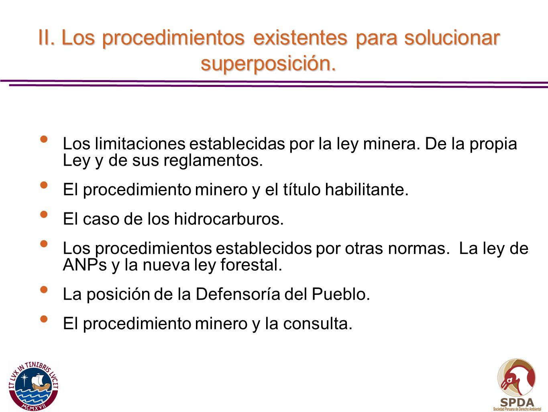II. Los procedimientos existentes para solucionar superposición. Los limitaciones establecidas por la ley minera. De la propia Ley y de sus reglamento
