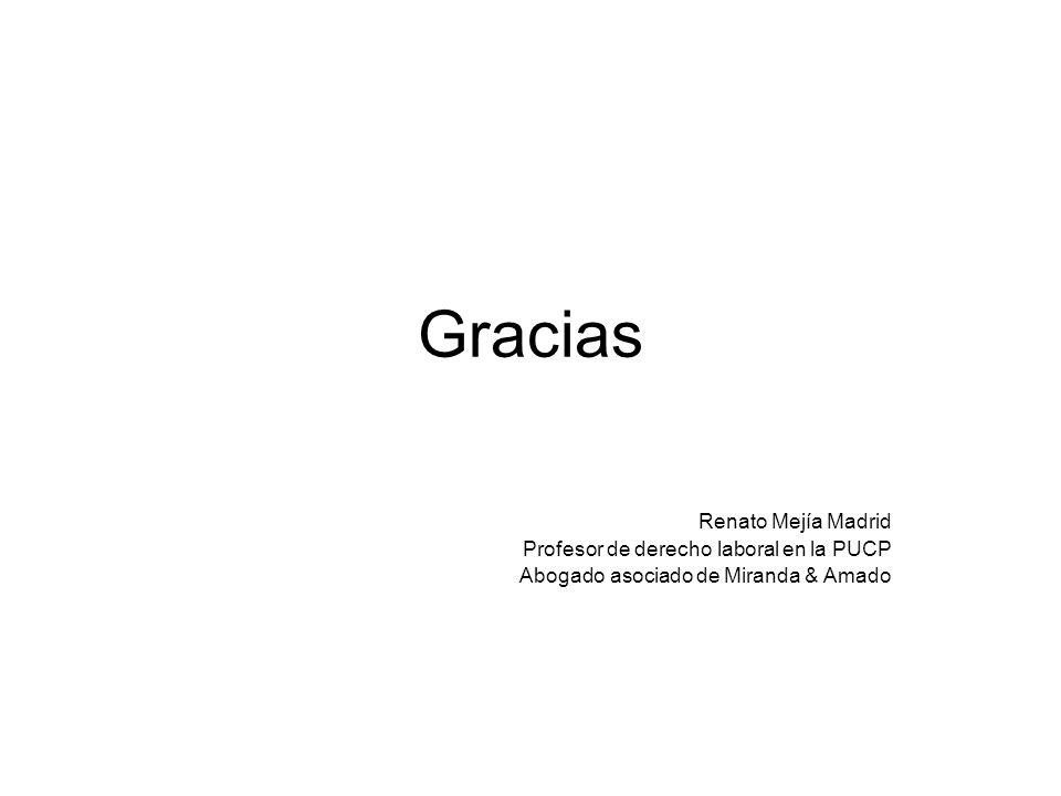 Gracias Renato Mejía Madrid Profesor de derecho laboral en la PUCP Abogado asociado de Miranda & Amado