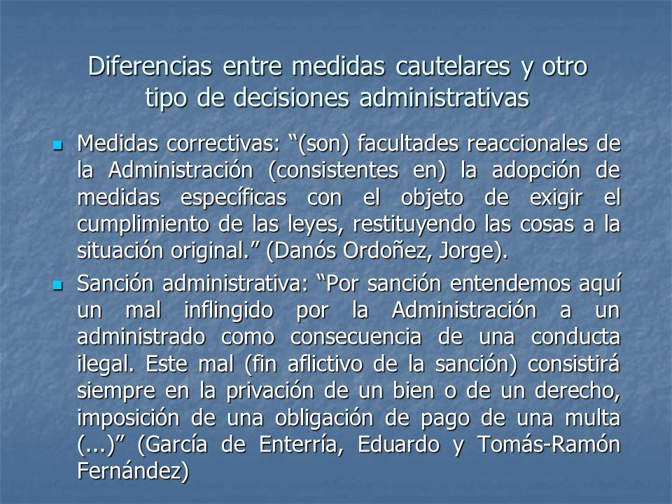Diferencias entre medidas cautelares y otro tipo de decisiones administrativas Medidas correctivas: (son) facultades reaccionales de la Administración