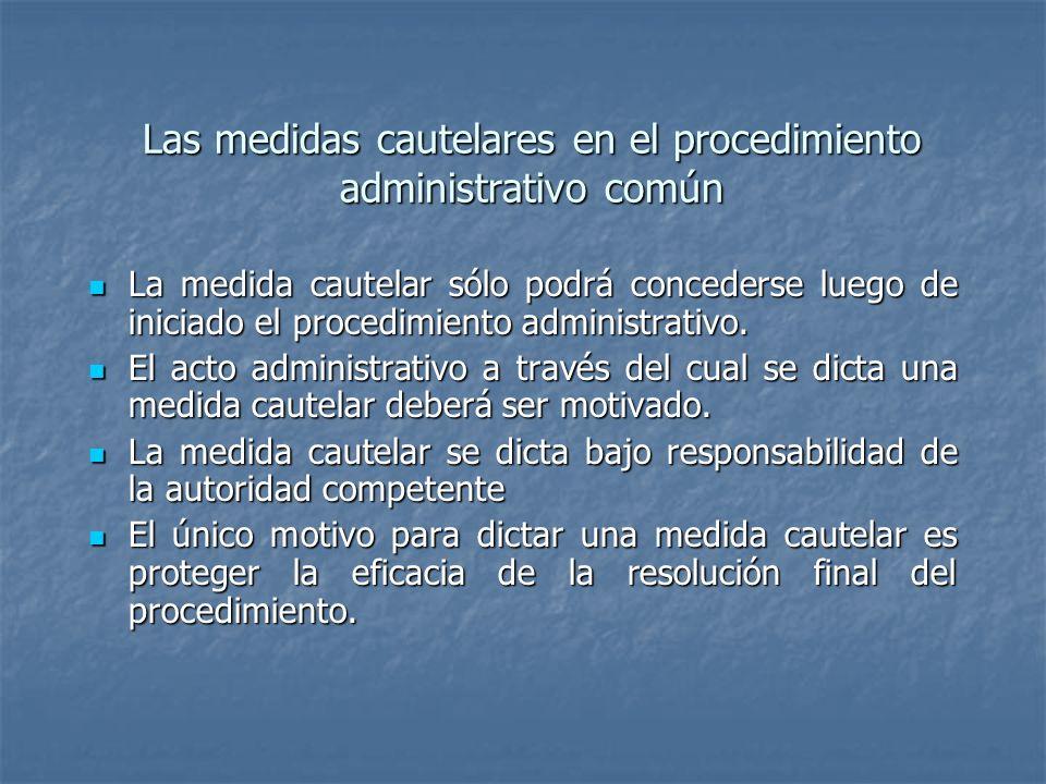 Las medidas cautelares en el procedimiento administrativo común La medida cautelar sólo podrá concederse luego de iniciado el procedimiento administra