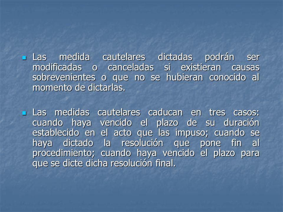 Las medida cautelares dictadas podrán ser modificadas o canceladas si existieran causas sobrevenientes o que no se hubieran conocido al momento de dic