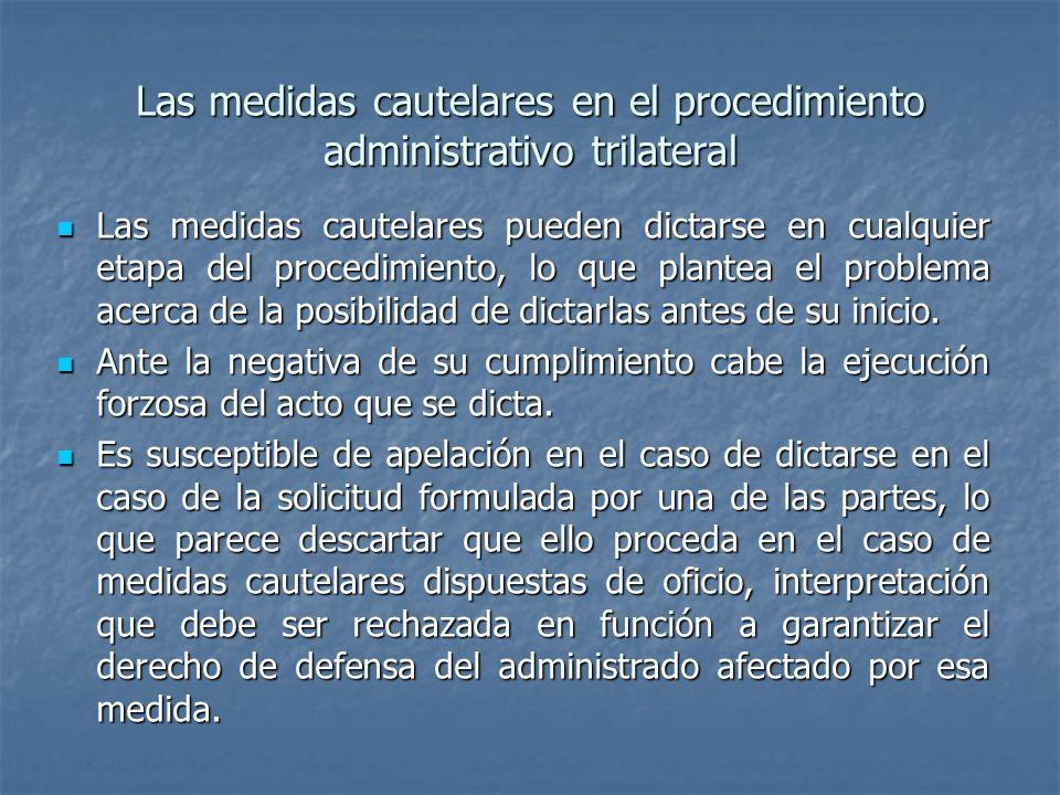 Las medidas cautelares en el procedimiento administrativo trilateral Las medidas cautelares pueden dictarse en cualquier etapa del procedimiento, lo q