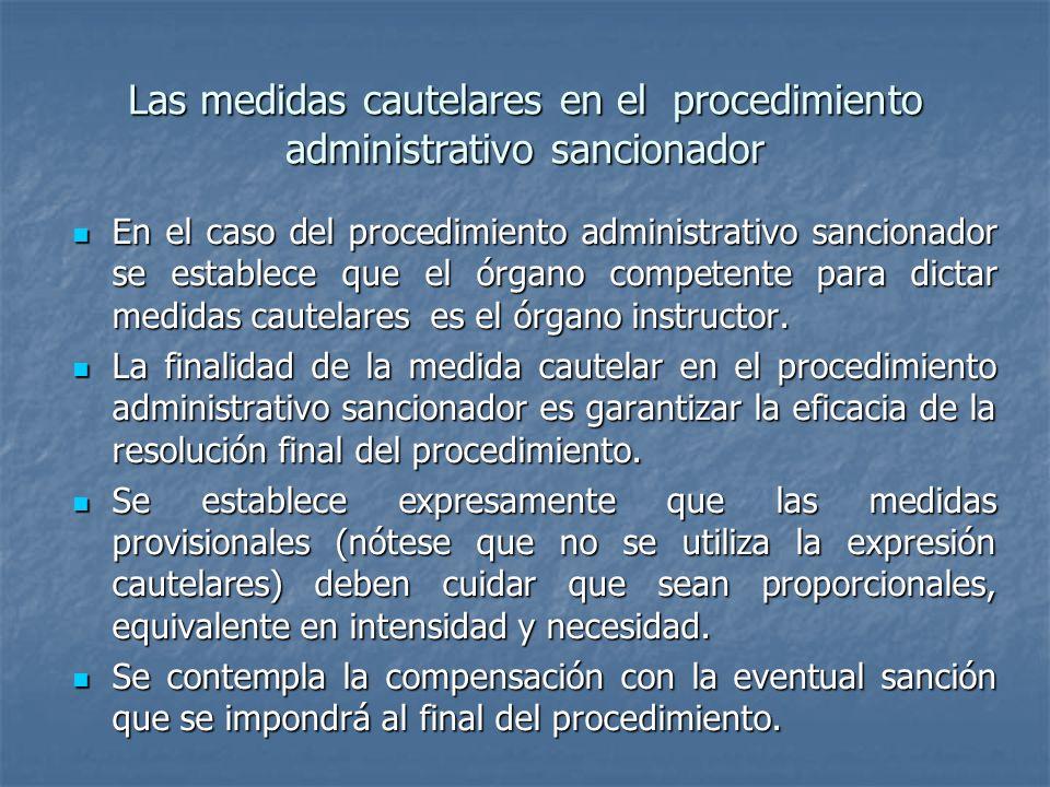Las medidas cautelares en el procedimiento administrativo sancionador En el caso del procedimiento administrativo sancionador se establece que el órga