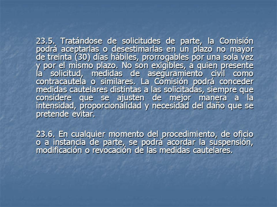 23.5. Tratándose de solicitudes de parte, la Comisión podrá aceptarlas o desestimarlas en un plazo no mayor de treinta (30) días hábiles, prorrogables