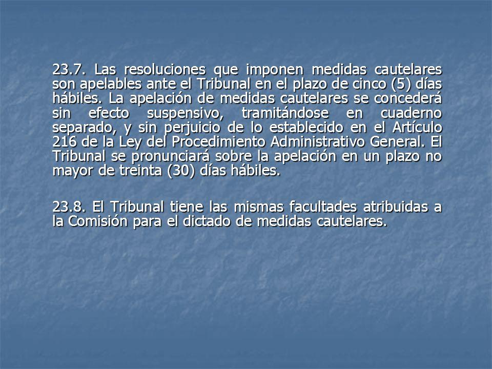 23.7. Las resoluciones que imponen medidas cautelares son apelables ante el Tribunal en el plazo de cinco (5) días hábiles. La apelación de medidas ca