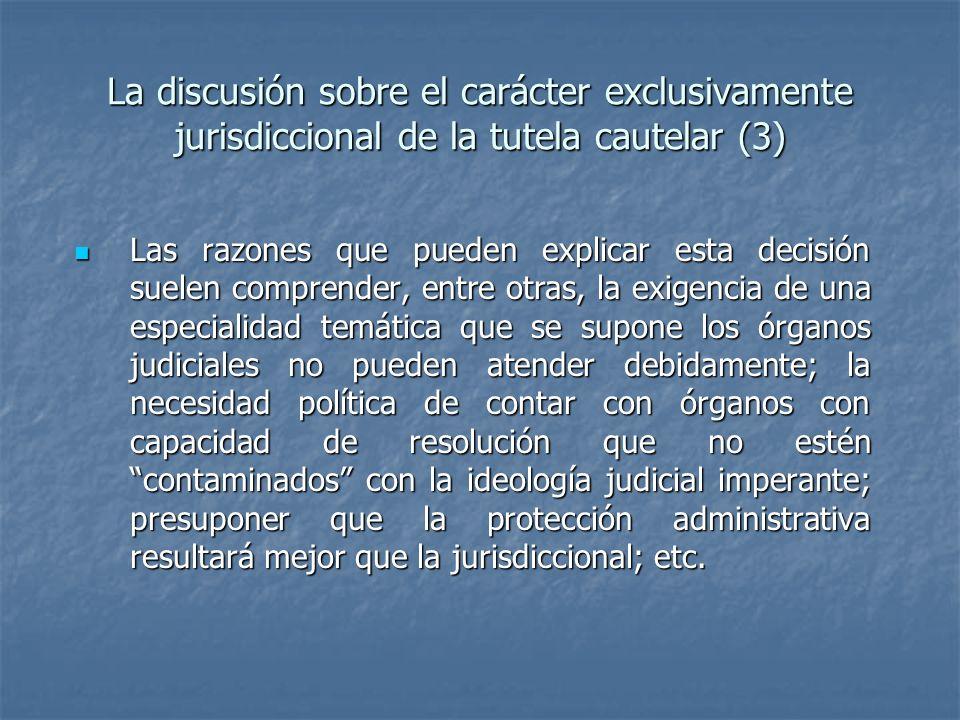 La discusión sobre el carácter exclusivamente jurisdiccional de la tutela cautelar (3) Las razones que pueden explicar esta decisión suelen comprender