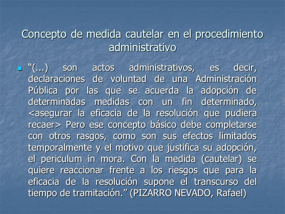 Concepto de medida cautelar en el procedimiento administrativo (...) son actos administrativos, es decir, declaraciones de voluntad de una Administrac