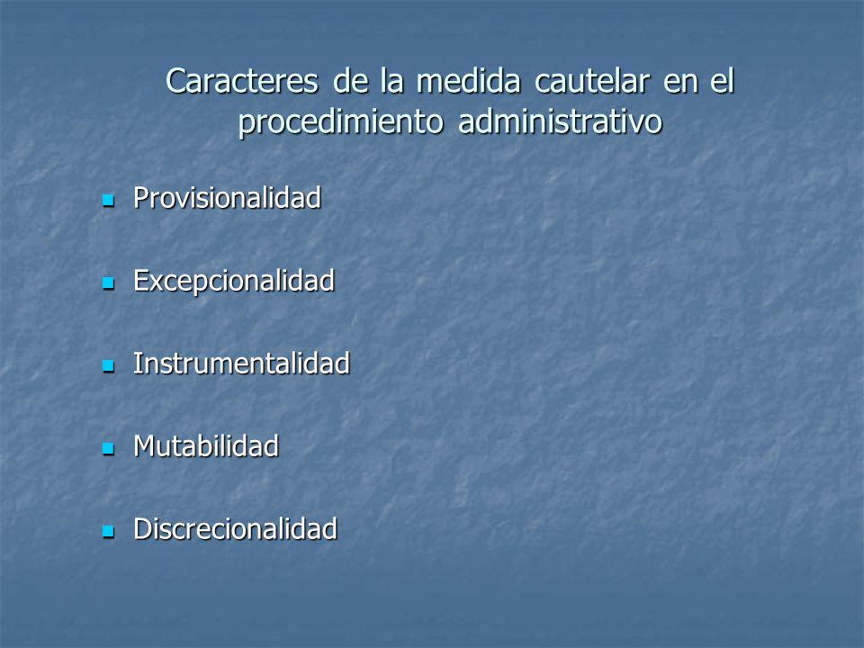 Caracteres de la medida cautelar en el procedimiento administrativo Provisionalidad Provisionalidad Excepcionalidad Excepcionalidad Instrumentalidad I