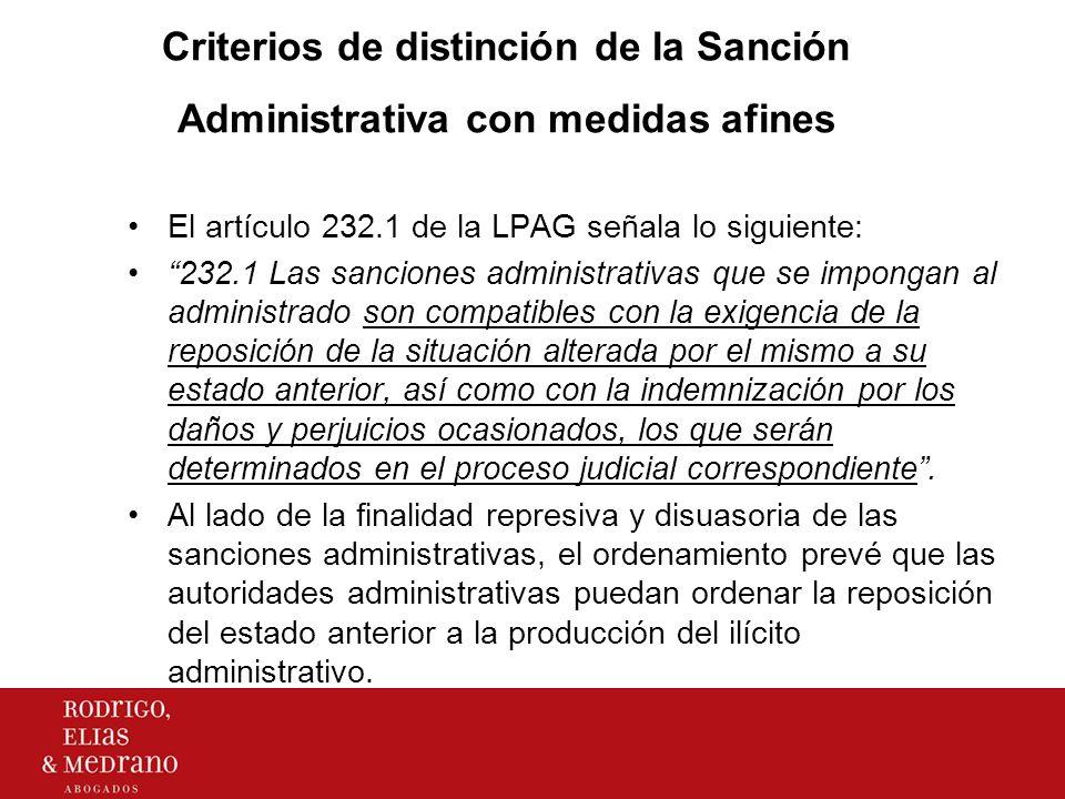 Criterios de distinción de la Sanción Administrativa con medidas afines El artículo 232.1 de la LPAG señala lo siguiente: 232.1 Las sanciones administ