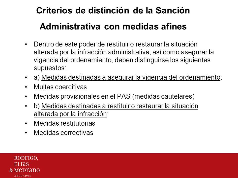Criterios de distinción de la Sanción Administrativa con medidas afines Dentro de este poder de restituir o restaurar la situación alterada por la inf