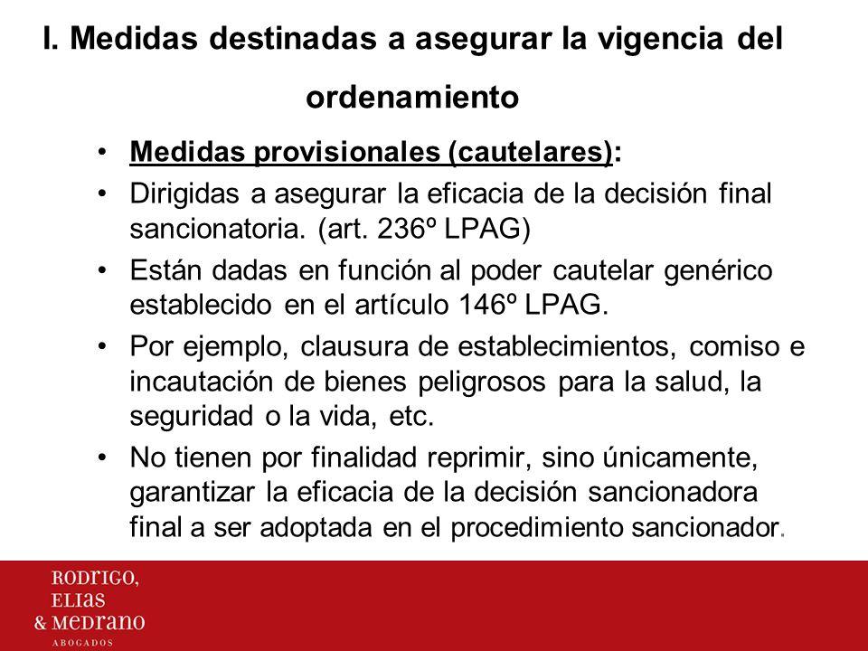 I. Medidas destinadas a asegurar la vigencia del ordenamiento Medidas provisionales (cautelares): Dirigidas a asegurar la eficacia de la decisión fina