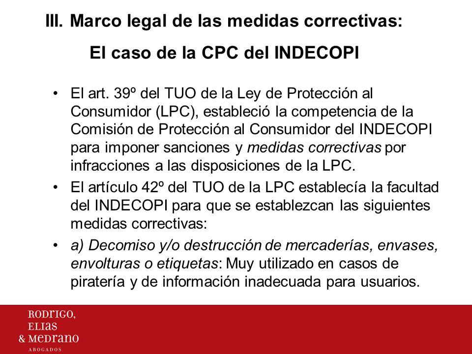 III. Marco legal de las medidas correctivas: El caso de la CPC del INDECOPI El art. 39º del TUO de la Ley de Protección al Consumidor (LPC), estableci