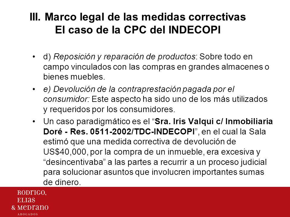III. Marco legal de las medidas correctivas El caso de la CPC del INDECOPI d) Reposición y reparación de productos: Sobre todo en campo vinculados con