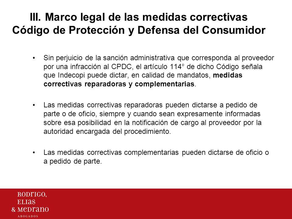 III. Marco legal de las medidas correctivas Código de Protección y Defensa del Consumidor Sin perjuicio de la sanción administrativa que corresponda a