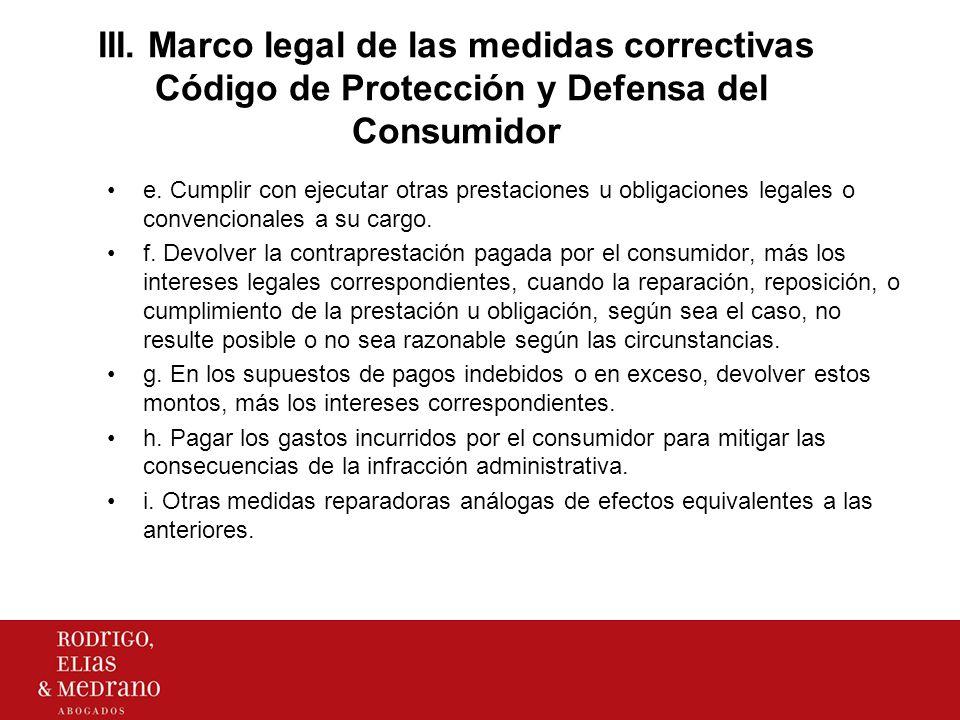 III. Marco legal de las medidas correctivas Código de Protección y Defensa del Consumidor e. Cumplir con ejecutar otras prestaciones u obligaciones le