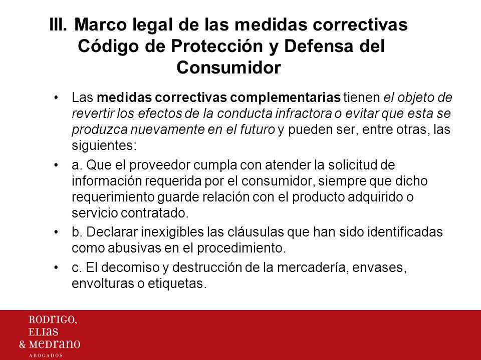 III. Marco legal de las medidas correctivas Código de Protección y Defensa del Consumidor Las medidas correctivas complementarias tienen el objeto de