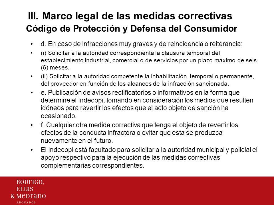III. Marco legal de las medidas correctivas Código de Protección y Defensa del Consumidor d. En caso de infracciones muy graves y de reincidencia o re