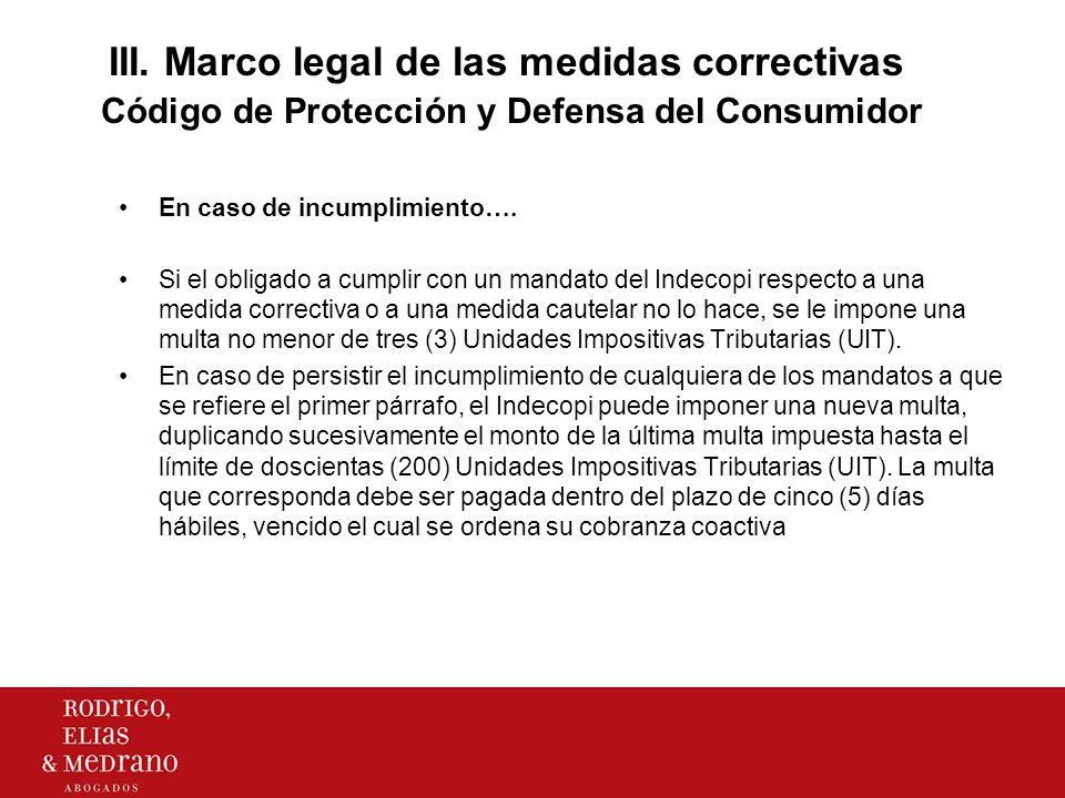 III. Marco legal de las medidas correctivas Código de Protección y Defensa del Consumidor En caso de incumplimiento…. Si el obligado a cumplir con un