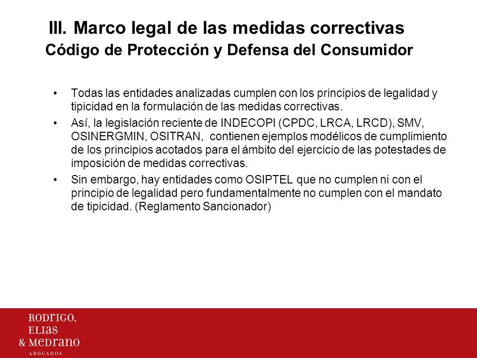 III. Marco legal de las medidas correctivas Código de Protección y Defensa del Consumidor Todas las entidades analizadas cumplen con los principios de