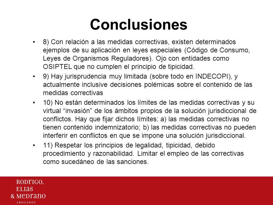 Conclusiones 8) Con relación a las medidas correctivas, existen determinados ejemplos de su aplicación en leyes especiales (Código de Consumo, Leyes d