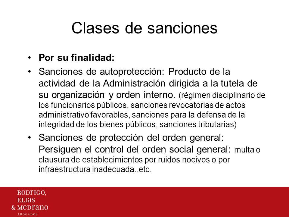 Clases de sanciones Por su finalidad: Sanciones de autoprotección: Producto de la actividad de la Administración dirigida a la tutela de su organizaci