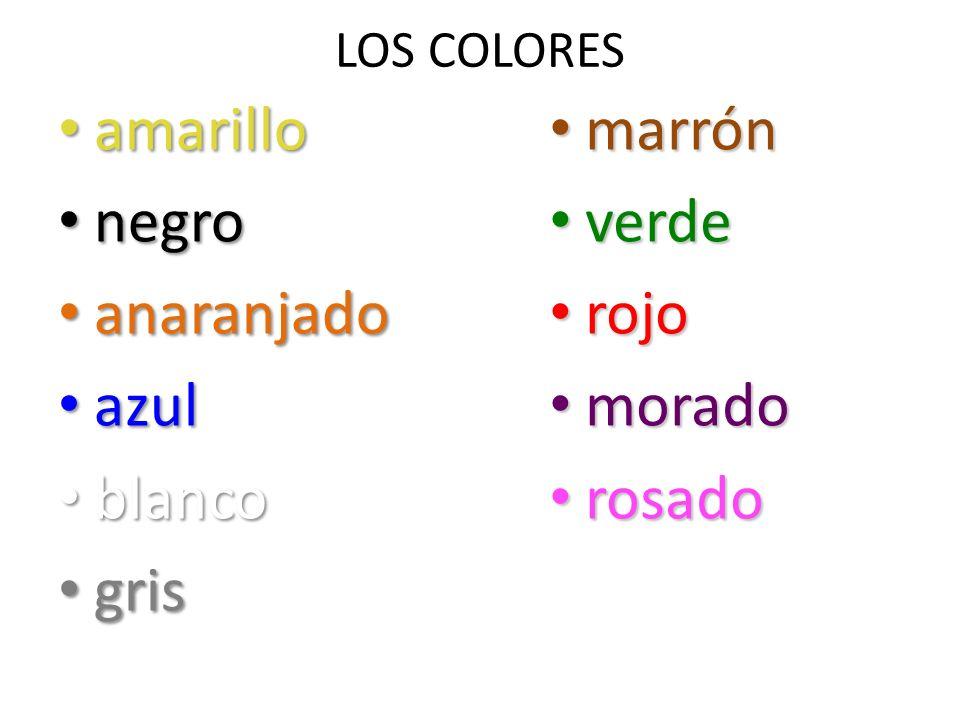 LOS COLORES amarillo amarillo negro negro anaranjado anaranjado azul azul blanco blanco gris gris marrón marrón verde verde rojo rojo morado morado ro