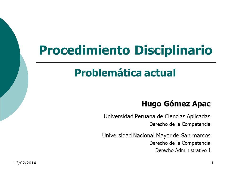 13/02/20141 Procedimiento Disciplinario Hugo Gómez Apac Universidad Peruana de Ciencias Aplicadas Derecho de la Competencia Universidad Nacional Mayor