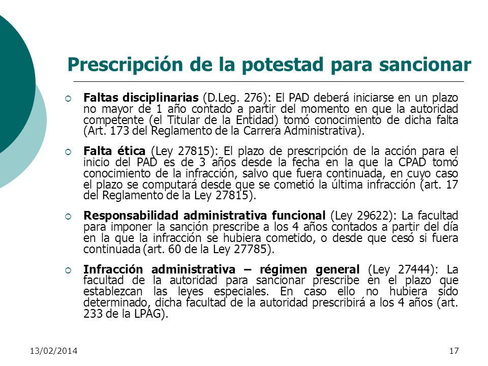 13/02/201417 Prescripción de la potestad para sancionar Faltas disciplinarias (D.Leg. 276): El PAD deberá iniciarse en un plazo no mayor de 1 año cont