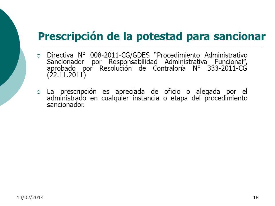 13/02/201418 Prescripción de la potestad para sancionar Directiva N° 008-2011-CG/GDES Procedimiento Administrativo Sancionador por Responsabilidad Adm