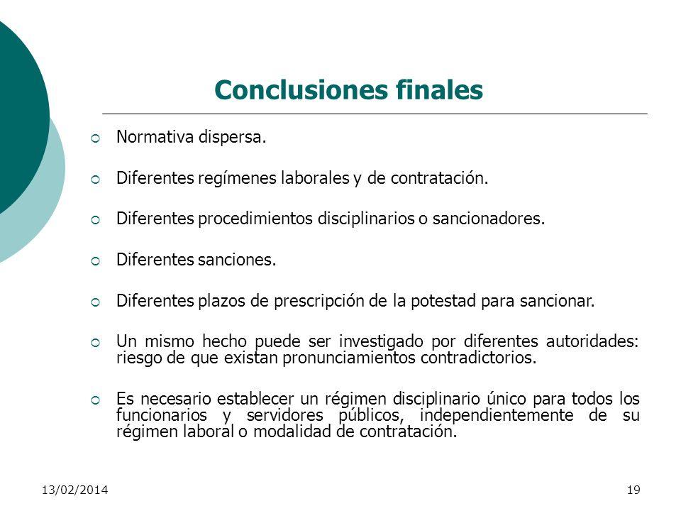 13/02/201419 Conclusiones finales Normativa dispersa. Diferentes regímenes laborales y de contratación. Diferentes procedimientos disciplinarios o san