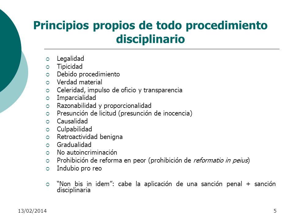 13/02/20145 Principios propios de todo procedimiento disciplinario Legalidad Tipicidad Debido procedimiento Verdad material Celeridad, impulso de ofic