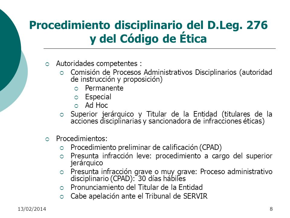 13/02/20148 Procedimiento disciplinario del D.Leg. 276 y del Código de Ética Autoridades competentes : Comisión de Procesos Administrativos Disciplina