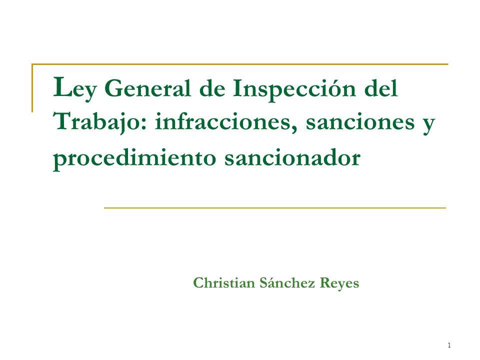 1 L ey General de Inspección del Trabajo: infracciones, sanciones y procedimiento sancionador Christian Sánchez Reyes
