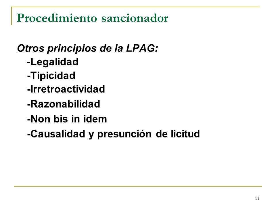 11 Procedimiento sancionador Otros principios de la LPAG: -Legalidad -Tipicidad -Irretroactividad -Razonabilidad -Non bis in idem -Causalidad y presun