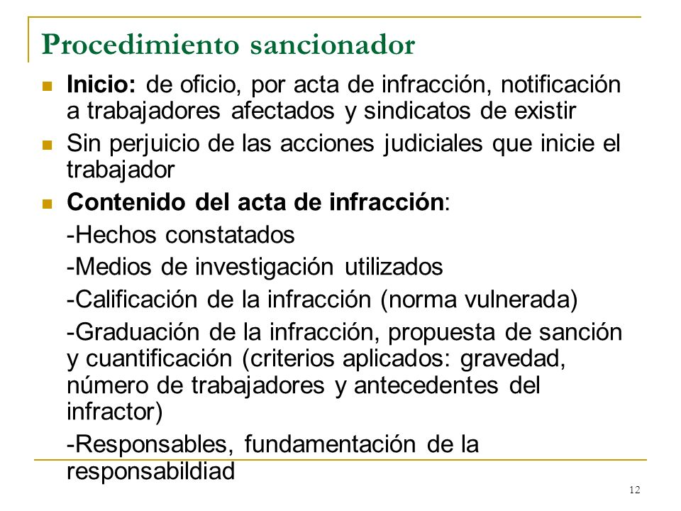 12 Procedimiento sancionador Inicio: de oficio, por acta de infracción, notificación a trabajadores afectados y sindicatos de existir Sin perjuicio de