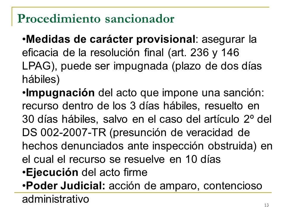 13 Procedimiento sancionador Medidas de carácter provisional: asegurar la eficacia de la resolución final (art. 236 y 146 LPAG), puede ser impugnada (
